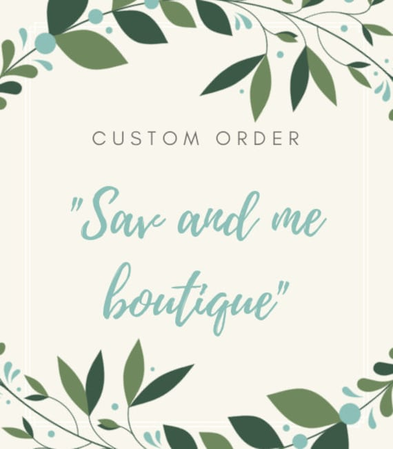 Custom Order Listing For Sav And Me Boutique