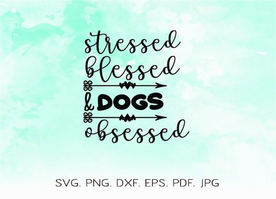 Stressed Blessed And Dogs Obsessed Svg Dog Mama Svg Dog Dad Etsy