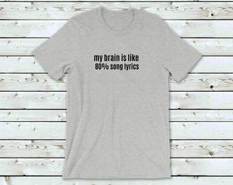 3d9bc11f My Brain is Like 80% Song Lyrics Tshirt, Womens Shirt, Funny Tshirt, Tshirt  Women, Tee, Graphic Tshirt, Hipster Tshirt, Gift, Gift for Her
