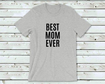be58512b Best Mom Ever Tshirt, Tshirt, Womens Tshirt, Graphic Tshirt, Tshirt Women,  Tee, Gift for Mom, Gift for Her, Birthday Gift, Mothers Day Gift