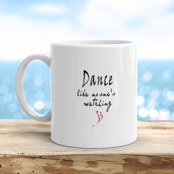 Dance Like No One S Watching Mug Dancer Mug Mug For Etsy