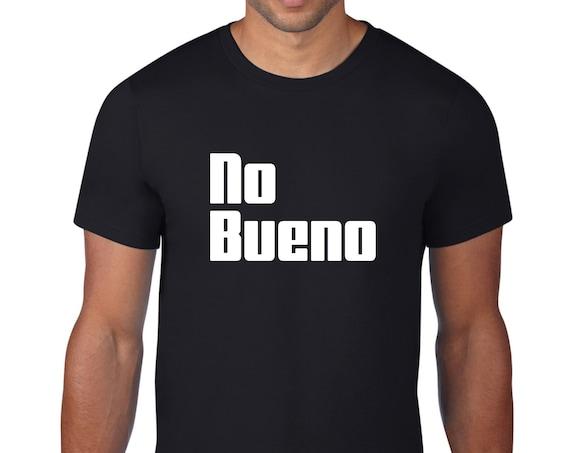 No Bueno Tshirt - hand silkscreened