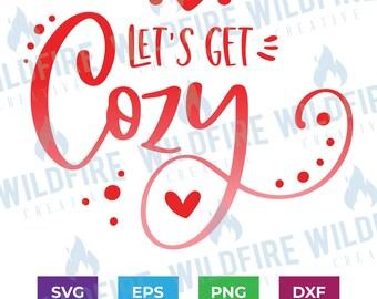 Let's Get Cozy svg, Valentine's Day svg, winter svg, Winter Sign svg, cricut, silhouette, cuttable file, Let's Get Cozy tshirt, digital file