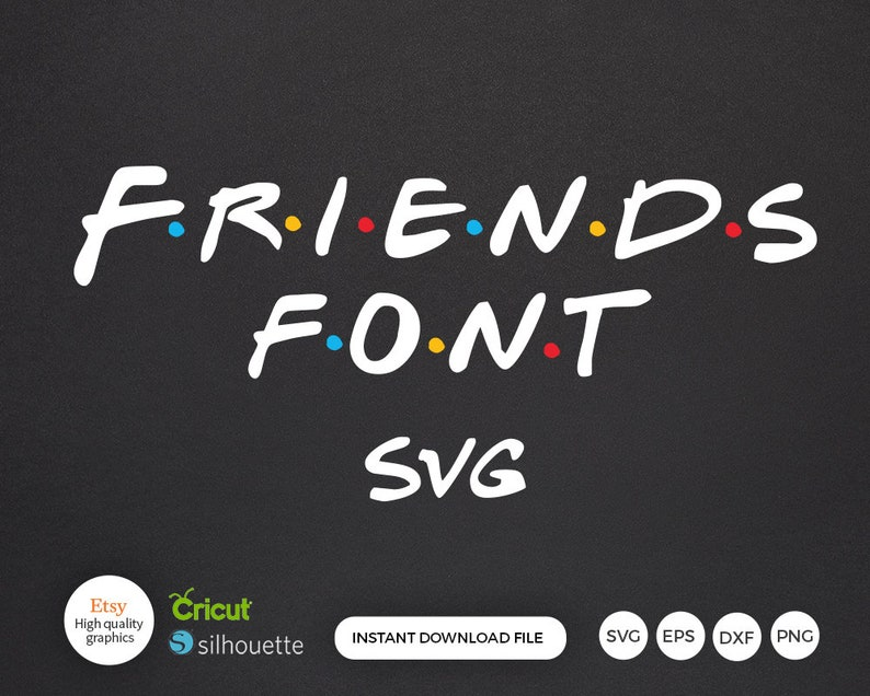 Friends Font Svg Friends Tv Show Svg Silhouette Dxf Cricut Friends Show  Font Script Font Svg Characters Numbers TTF Font Instant Downloade