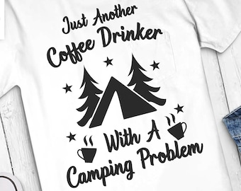 4dcb6c5a Just Another Coffee Drinker With A Camping Problem svg | Happy camper svg |  Camping svg | Camping quote sVG | Adventure SVG