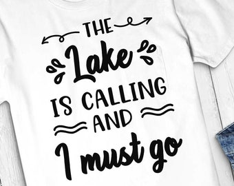 The Lake Is Calling And I Must Go Svg Lakehouse Svg Lake Etsy