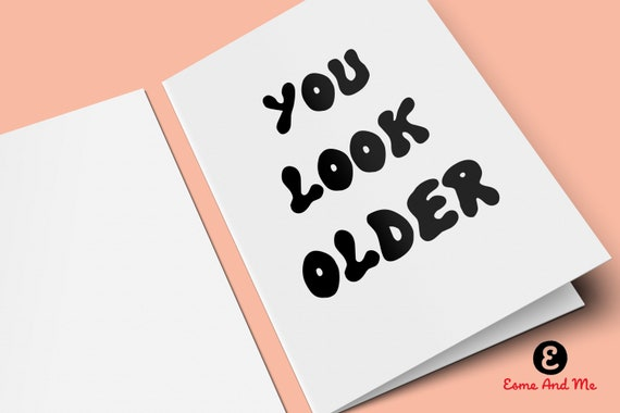 You Look Older Funny Birthday Card Rude Cheeky Greetings