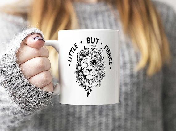 Little But Fierce Coffee Mug Or Coffee Cup Lion Coffee Etsy