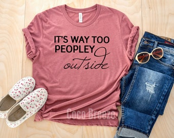 92fb741a2120 It s way too peopley outside shirt