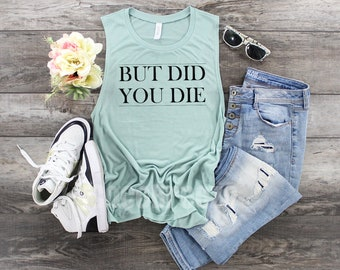 82d161943 But did you die   muscle tank, funny workout tank, gym tank, funny shirt, workout  shirt, yoga tank, yoga shirt, hiking, beachbody tank.