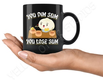 You Dim Sum You Lose Some - Win Some Lose Some - Funny Chinese Food Gift - Dim Sum Coffee Mug - Funny Food Pun Present for Him Her