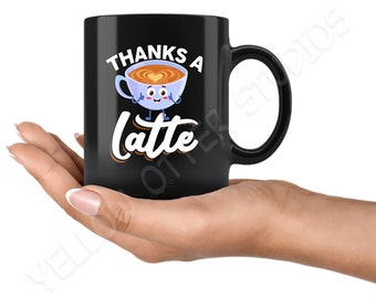 Thanks A Latte - Thanks a Lot - Appreciation Gift for Friends - BFF Coffee Mug - Cafe Latte Drinkers Gift for Him Her Men Women