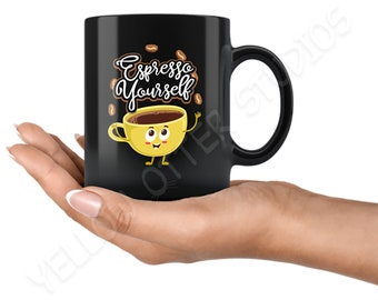 Espresso Yourself - Express Yourself - Funny Coffee Mug for Caffeine Lovers - Gift for Coffee Drinkers - Humorous Gift for Him Her Men Women