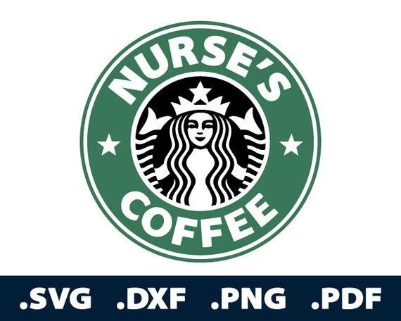 Starbucks Nurses Coffee Svg Files Nurse Coffee Cutting Etsy