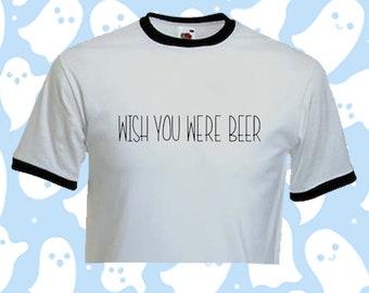 33e7801adcf Wish you were beer Boyfriend Ringer T Shirt Tee CROP Top / Harajuku 90s  rave Emo Kawaii Hand Printed Custom Kpop Festival Punk Hipster