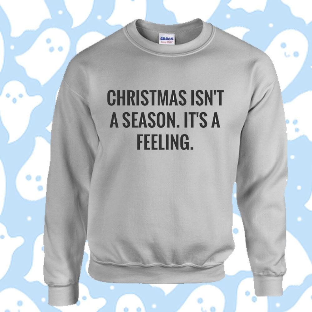 Christmas isn\'t a season its feeling xmas Jumper Sweater | Etsy