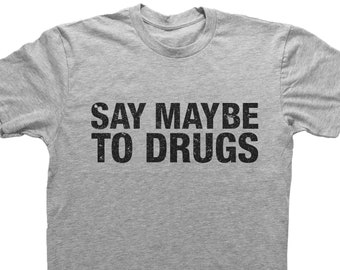 97a2abdf Funny Drug Shirt, SAY MAYBE To DRUGS, Sarcastic t shirts, gifts for him, funny  shirts, sarcastic apparel, Gift for Men, Mens Clothing, Tees