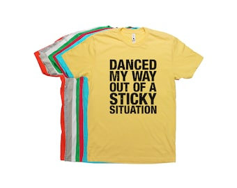 3f937205 dance t shirt, DANCED My Way Out of a STICKY SITUATION, sarcastic t shirts,  gift for dad, hilarious, novelty graphic tee, funny clothing