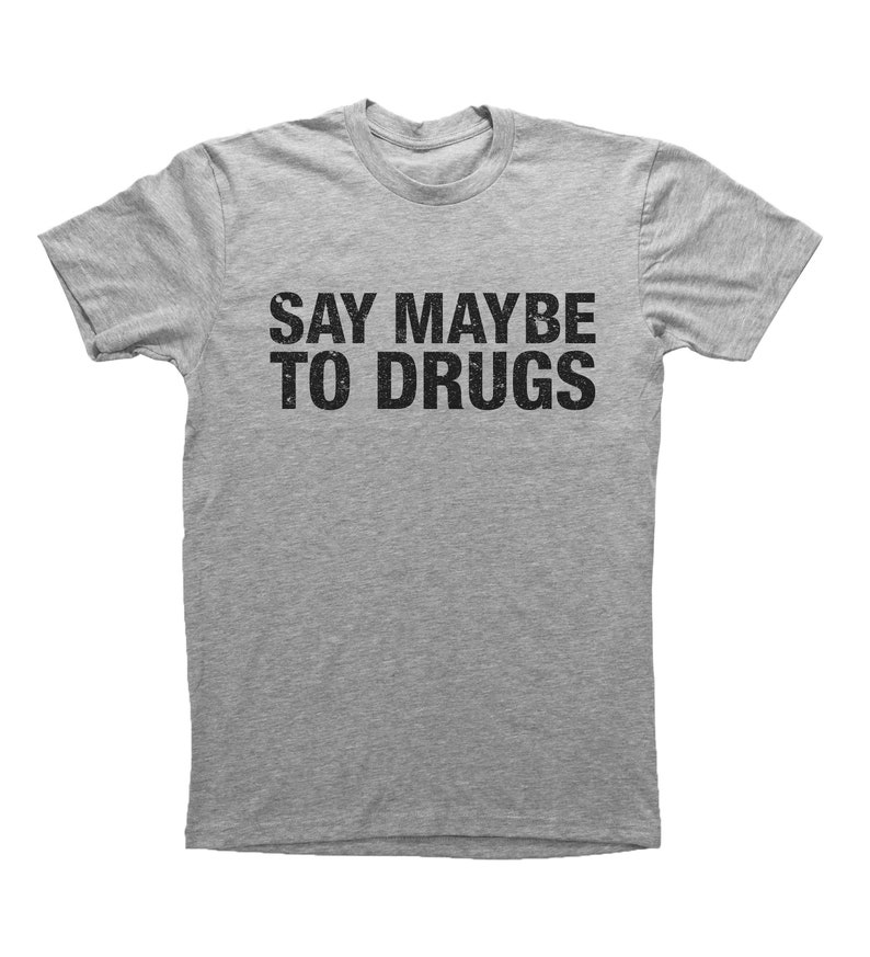 3c550230 Funny Drug Shirt SAY MAYBE To DRUGS Sarcastic t shirts | Etsy