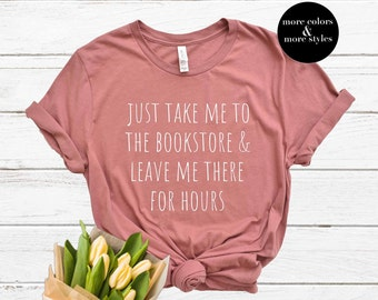 Take Me To The Bookstore | Bookish | Librarian Shirt | Library Tee | Librarian Gift | Bookworm Bibliophile | Reading Shirt | Reader Shirt