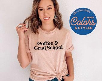 Coffee & Grad School Shirt | Phd Student | Masters Degree Student Shirt | Graphic Tee | Graduate Degree Gift | Phd Tee | Doctorate Gifts