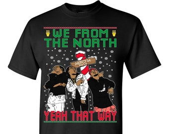 We From The North Yeah That Way | Dat Way Migos Ugly Christmas Sweater SHIRT | Funny Ugly Christmas Sweater TSHIRT | Datway Holiday Gift