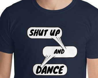 a43fb9a4 Dancing T-Shirt Shut up and dance, dancing, dance, dancer, dance partner, dance  shirt, dancing shirt, dance tshirt, dance t-shirt