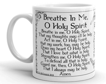Breathe in me, O Holy Spirit
