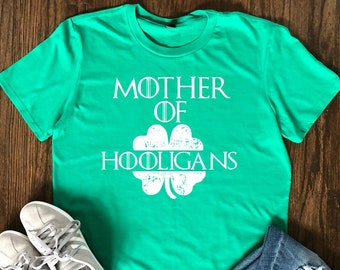 5b8b16b6e Mother of Hooligan's, woman's shirt, funny St. Patrick's Day, shirt for mom,  Game of Thrones shirt, Fivesies Designs