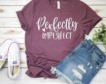 8cdef6a4ee Perfectly Imperfect T-Shirt