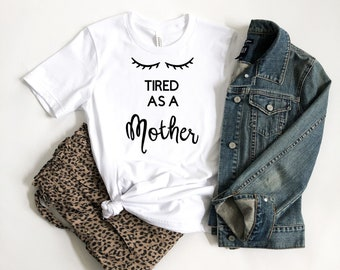 Bella Canvas Womens Tired As A Mother Custom Made Graphic T-Shirt, Lashes, Eyelashes, Mom, Momma, Mama