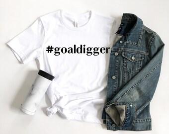 Bella Canvas Womens #goaldigger Custom Made T-Shirt, Goals, Girl Boss, Boss Chick, Slay