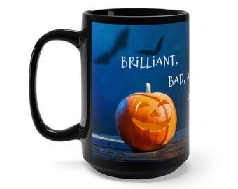 Brilliant, Bad ... Black Mug 15oz