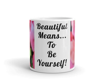 Spring Tulips Inspirational Mug- Beautiful Means To Be Yourself