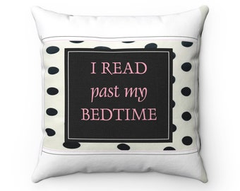 I Read Past My Bedtime Spun Polyester Square Pillow