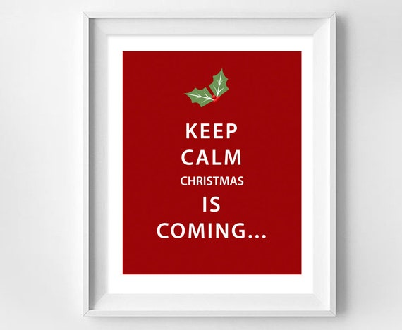 Keep Calm Christmas Is Coming.Keep Calm Christmas Is Coming Merry Christmas Christmas Christmas Print Christmas Printable Christmas Sign Holiday Instant Download