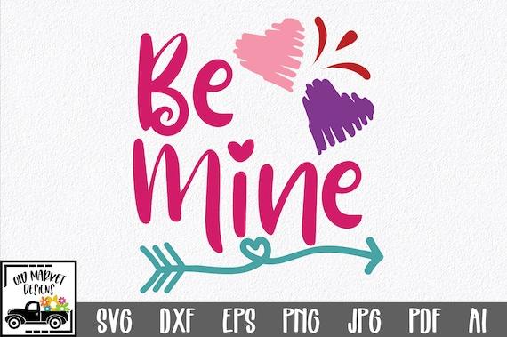 Valentine Svg Cut File Be Mine Svg Clip Art Printable Etsy