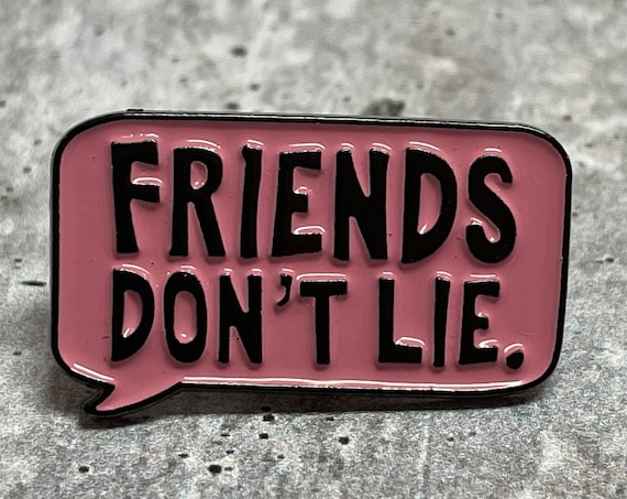 Friends Don't Lie Metal Pin
