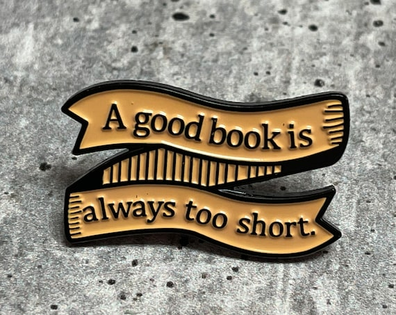 A Good Book is Always Too Short Metal Pin