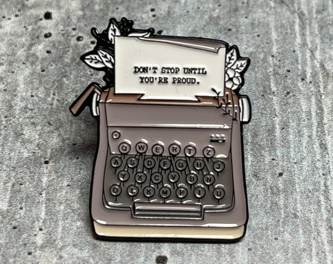 Don't Stop Until You're Proud Metal Pin