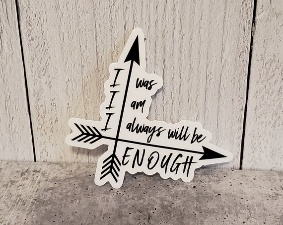 """I was/am/always will be enough stickers 3 x 2.86"""""""