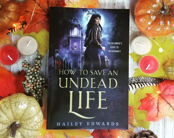 Signed Edition of How to Save an Undead Life by Hailey Edwards
