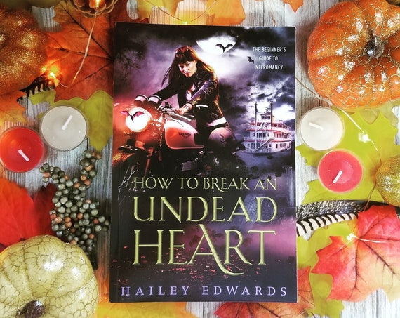 Signed Paperback Edition of How to Break an Undead Heart by Hailey Edwards