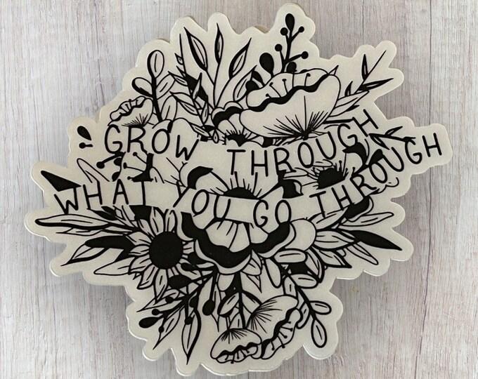 Grow Through What You Go Through Vinyl Sticker on WHITE Background