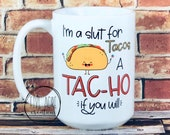 Funny slut for tacos Tac-ho cute BIG 15 ounce capacity coffee cup mug cute gift for cinco de mayo, present for her, mothers day ideas
