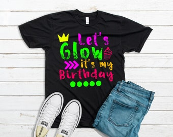 Lets Glow Its My Birthday Shirt