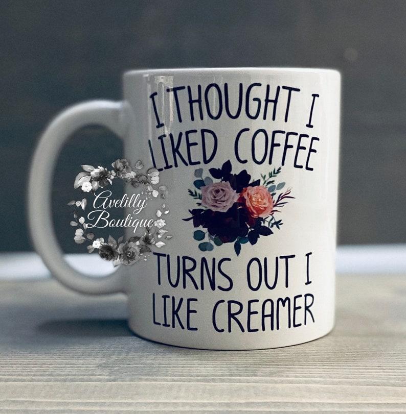 Sublimated coffee mug/I thought I like coffee turns out I like image 0