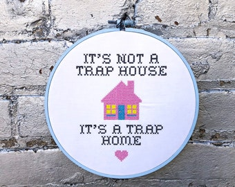 7d96fdb6eaf It s Not a Trap House It s a Trap Home Completed Cross Stitch