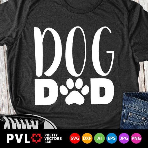 Dog Dad Svg Dog Paw Svg Dog Dad Shirt Design Svg Dog Lovers Etsy