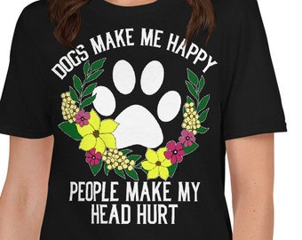 979fb9fb7 Dogs and Cats Make Me Happy Humans Make My Head Shirt Short-Sleeve Unisex T- Shirt